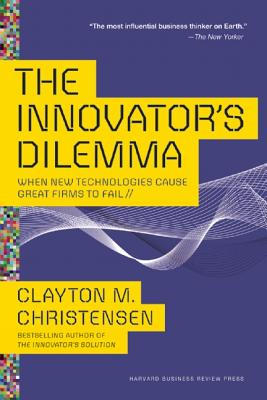 Image for INNOVATOR'S DILEMMA: WHEN NEW TECHNOLOGIES CAUSE GREAT FIRMS TO FAIL