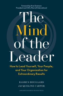 Image for The Mind of the Leader: How to Lead Yourself, Your People, and Your Organization for Extraordinary Results