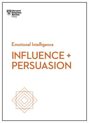 Image for Influence and Persuasion (HBR Emotional Intelligence Series)