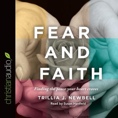 Image for Fear and Faith: Finding the Peace Your Heart Craves (CD Audiobook)