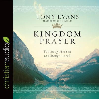 Image for Kingdom Prayer: Touching Heaven to Change Earth (CD Audiobook)