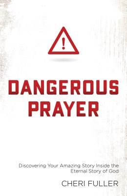 Image for Dangerous Prayer: Discovering Your Amazing Story Inside the Eternal Story of God