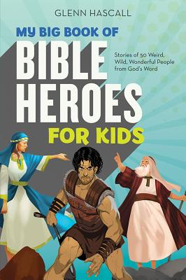 """Image for """"My Big Book of Bible Heroes for Kids: Stories of 50 Weird, Wild, Wonderful People from God's Word"""""""
