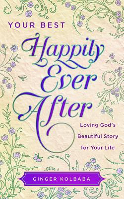 Image for Your Best Happily Ever After: Loving God's Beautiful Story for Your Life