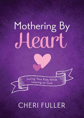 Image for Mothering by Heart: Loving Your Kids While Leaning on God