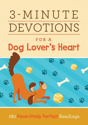 Image for 3-Minute Devotions for a Dog Lovers Heart: 180 Paws-itively Perfect Readings