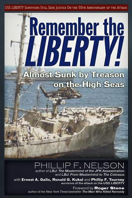 Remember the Liberty!: Almost Sunk by Treason on the High Seas, Nelson, Phillip F.; Kukal, Ronald G.; Gallo, Ernest A.; Tourney, Phillip F.