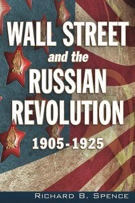 Wall Street and the Russian Revolution: 1905-1925, Spence, Richard B