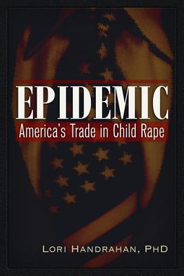 Epidemic: America's Trade in Child Rape, Handrahan, Lori