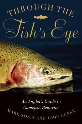 Image for Through the Fish's Eye: An Angler's Guide to Gamefish Behavior, Gift Edition