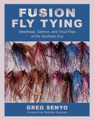 Image for Fusion Fly Tying: Steelhead, Salmon, and Trout Flies of the Synthetic Era