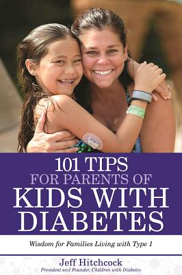 101 Tips for Parents of Kids with Diabetes: Wisdom for Families Living With Type 1, Hitchcock, Jeff