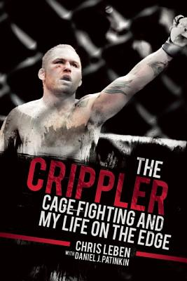 The Crippler: Cage Fighting and My Life on the Edge, Leben, Chris; Patinkin, Daniel J.