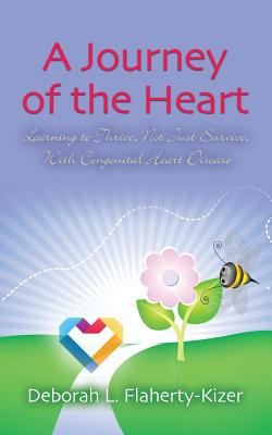 Image for A JOURNEY OF THE HEART: Learning to Thrive, Not Just Survive, With Congenital Heart Disease