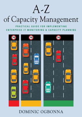Image for A-Z of Capacity Management: Practical Guide for Implementing Enterprise IT Monitoring & Capacity Planning