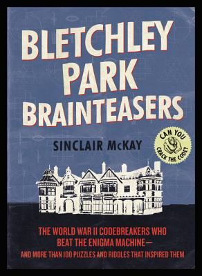 Image for Bletchley Park Brainteasers: The World War II Codebreakers Who Beat the Enigma Machine--And More Than 100 Puzzles and Riddles That Inspired Them