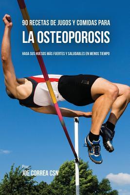 Image for 90 Recetas de Jugos Y Comidas Para La Osteoporosis: Haga Sus Huesos Más Fuertes Y Saludables En Menos Tiempo (Spanish Edition)