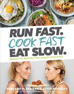 Image for Run Fast. Cook Fast. Eat Slow.  Quick-Fix Recipes for Hangry Athletes