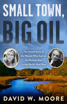 Image for Small Town, Big Oil: The Untold Story of the Women Who Took on the Richest Man in the WorldAnd Won