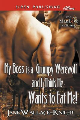 Image for My Boss Is a Grumpy Werewolf and I Think He Wants to Eat Me! [My Boss Is a Grumpy Werewolf 1] (Siren Publishing Allure ManLove)