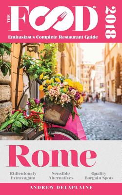 Rome - 2018 - The Food Enthusiast's Complete Restaurant Guide, Delaplaine, Andrew
