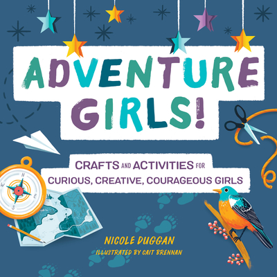 Image for Adventure Girls!: Crafts and Activities for Curious, Creative, Courageous Girls