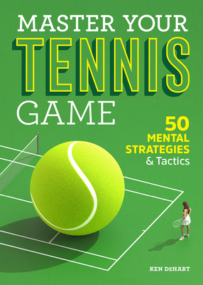 Image for Master Your Tennis Game: 50 Mental Strategies and Tactics