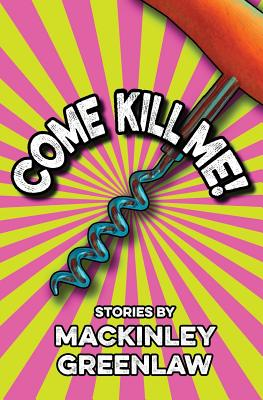 Image for COME KILL ME: STORIES