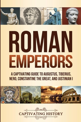 Image for Roman Emperors: A Captivating Guide to Augustus, Tiberius, Nero, Constantine the Great, and Justinian I