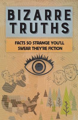 Bizarre Truths: Facts So Strange You'll Swear They're Fiction, Editors of Publications International Ltd.