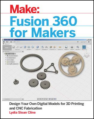 Image for Fusion 360 for Makers: Design Your Own Digital Models for 3D Printing and CNC Fabrication