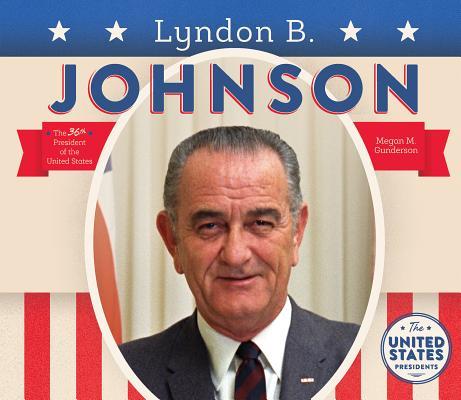 Lyndon B. Johnson (United States Presidents), Gunderson, Megan M.