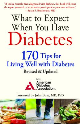 What to Expect When You Have Diabetes: 170 Tips for Living Well with Diabetes (Revised & Updated), American Diabetes Associa
