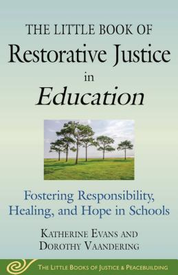 Image for The Little Book of Restorative Justice in Education: Fostering Responsibility, Healing, and Hope in Schools (Justice and Peacebuilding)