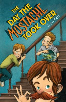 The Day the Mustache Took Over (The Mustache Series), Alan Katz
