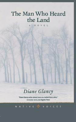 The Man Who Heard the Land: A Novel (Native Voices), Diane Glancy
