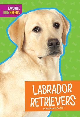 Labrador Retrievers (Favorite Dog Breeds), Rustad, Martha E.H.