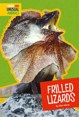 Frilled Lizards (Weird and Unusual Animals), Morey, Allan