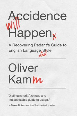 Image for Accidence Will Happen: A Recovering Pedant's Guide to English Language and Style