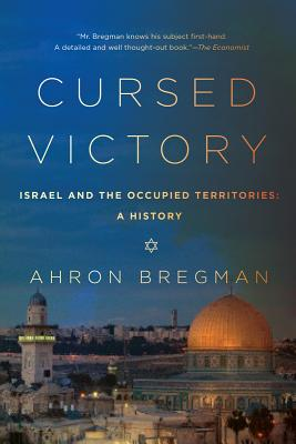Cursed Victory: A History of Israel and the Occupied Territories, 1967 to the Present, Bregman, Ahron