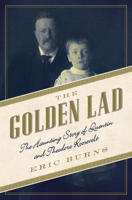 Image for The Golden Lad: The Haunting Story of Quentin and Theodore Roosevelt