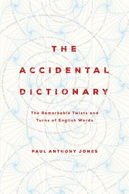 The Accidental Dictionary: The Remarkable Twists and Turns of English Words, Paul Anthony Jones
