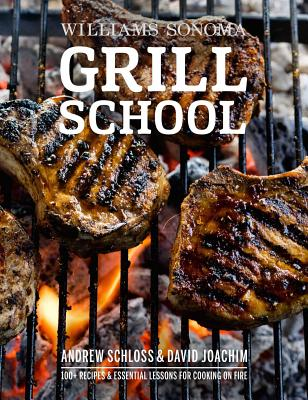 Image for Grill School: 150+ Recipes & Essential Lessons for Cooking on Fire