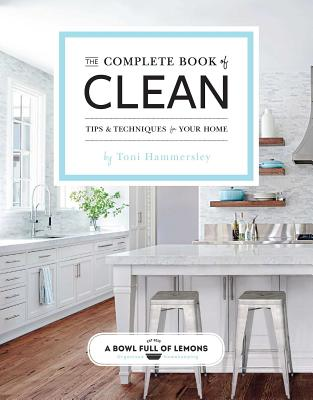 The Complete Book of Clean: Tips & Techniques for Your Home, Hammersley, Toni
