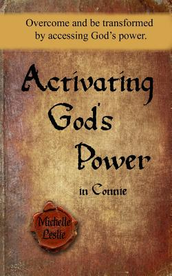 Image for Activating God's Power in Connie: Overcome and be transformed by accessing God's power.