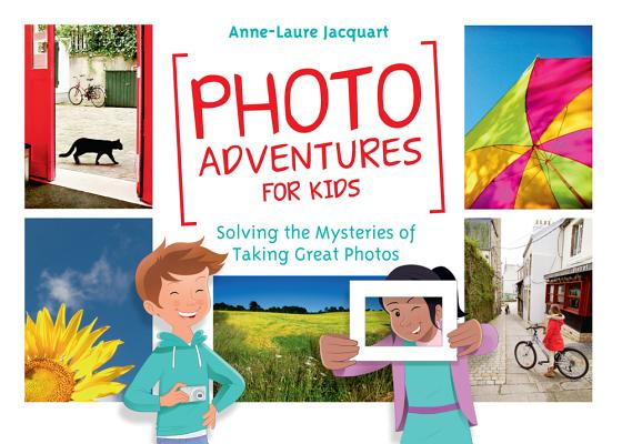 Image for Photo Adventures for Kids: Solving the Mysteries of Taking Great Photos