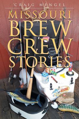 Missouri Brew Crew Stories, Mengel, Craig