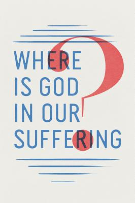 Image for Where Is God in Our Suffering? (Pack of 25 Tracts)
