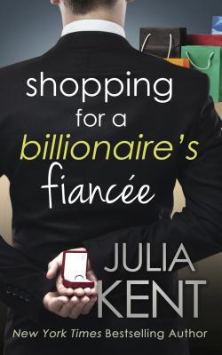 Shopping for a Billionaire's Fianc�e (The Shopping Series), Kent, Julia