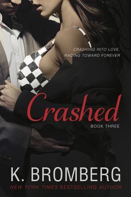 Crashed (The Driven Trilogy), Bromberg, K.